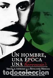 UN HOMBRE UNA EPOCA UNA HERENCIA. SERDAN EL PORFIRISMO Y LA REVOLUCION MEXICANA ARTURO OLMEDO DIAZ (Libros Nuevos - Historia - Historia Moderna)