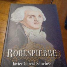 Libros: ROBESPIERRE - JAVIER GARCÍA SÁNCHEZ. Lote 269719313