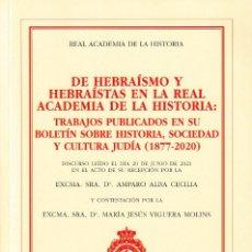 Libros: DE HEBRAÍSMO Y HEBRAÍSTAS EN LA REAL ACADEMIA DE LA HISTORIA... (AMPARO ALBA CECILIA) R.A.Hª 2021. Lote 271382973