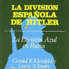 Libros: LA DIVISIÓN ESPAÑOLA DE HITLER. LA DIVISIÓN AZUL EN RUSIA GERALD R. KLEINFELD - LEWIS A. TAMBS PUBL. Lote 278277233
