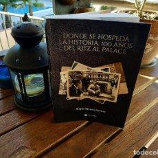 Libros: DONDE SE HOSPEDA LA HISTORIA 100 AÑOS DEL RITZ AL PALACE. CRONOLOGÍA DEL RITZ DE BARCELONA. Lote 279468153