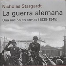 Libros: LA GUERRA ALEMANA UNA NACIÓN EN ARMAS, 1939-1945 NICHOLAS STARGARDT GALAXIA GUTENBERG. Lote 65818254