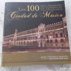 Libros: LOS 100 MONUMENTOS Y SITIOS DE LA CIUDAD DE MEXICO. Lote 87279100
