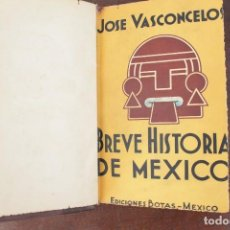 Libros: JOSE VASCONCELOS - BREVE HISTORIA DE MEXICO. ENVÍO A ESPAÑA INCLUÍDO.. Lote 93873650