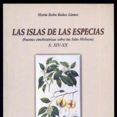 Libros: BAÑAS, MARÍA B. LAS ISLAS DE LAS ESPECIAS. FUENTES ETNOHISTÓRICAS SOBRE LAS ISLAS MOLUCAS... 2000.. Lote 108438407