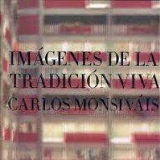 Libros: IMÁGENES DE LA TRADICIÓN VIVA. CARLOS MONSIVÁIS. TAPA DURA. 617 PP 34X24 CM. Lote 143844610