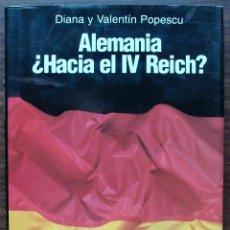 Libros: ALEMANIA ¿HACIA EL IV REICH? DIANA Y VALENTIN POPESCU.. Lote 146976662