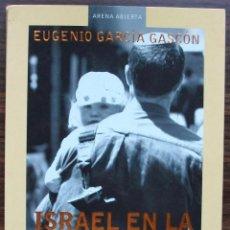 Libros: ISRAEL EN LA ENCRUCIJADA. CRONICAS E HISTORIA DE UN SUEÑO IMPERFECTO. EUGENIO GARCIA GASCON.. Lote 147024646