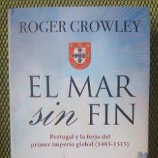 Libros: EL MAR SIN FIN: PORTUGAL Y LA FORJA DEL PRIMER IMPERIO GLOBAL. ROGER CROWLEY , 2018. Lote 147572302