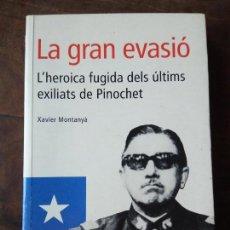 Libros: LA GRAN EVASIÓ, L'HEROICA FUGIDA DELS ÚLTIMS EXILIATS DE PINOCHET. XAVIER MONTANYÀ. Lote 152189018