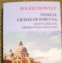 Libros: VENECIA. CIUDAD DE FORTUNA DE ROBERT CROWLEY. Lote 158650986