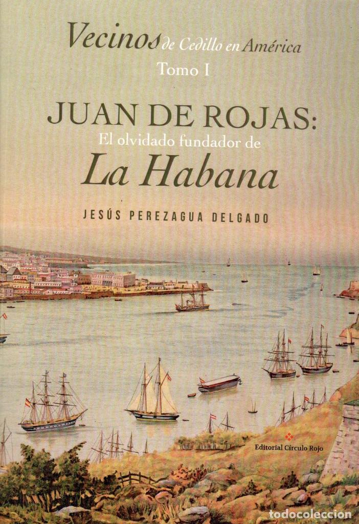JUAN DE ROJAS: EL OLVIDADO FUNDADOR DE LA HABANA (Libros Nuevos - Historia - Historia por países)
