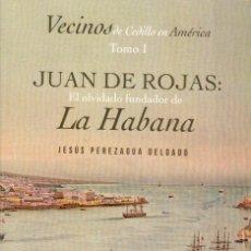 Libros: JUAN DE ROJAS: EL OLVIDADO FUNDADOR DE LA HABANA. Lote 169014828