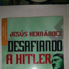 Libros: LIBRO DESAFIANDO A HITLER. JESÚS HERNÁNDEZ. EDITORIAL TOMBOOKTU. AÑO 2012.. Lote 185672947