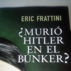 Libros: LIBRO MURIÓ HITLER EN EL BUNKER?. ERIC FRATTINI. EDITORIAL TEMAS DE HOY. AÑO 2015.. Lote 221487095