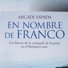 Libros: LIBRO EN NOMBRE DE FRANCO. ARCADI ESPADA. EDITORIAL ESPASA. AÑO 2013.. Lote 190686138