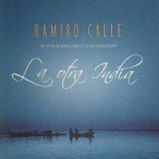 Libros: LA OTRA INDIA UNA VISIÓN DE PRIMERA MANO DE UN PAÍS EXTRAORDINARIO. CALLE, RAMIRO. Lote 195135047