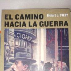 Libros: LIBRO EL CAMINO HACIA LA GUERRA. RICHARD J. OVERY. EDITORIAL ESPASA. AÑO 2009.. Lote 195479213
