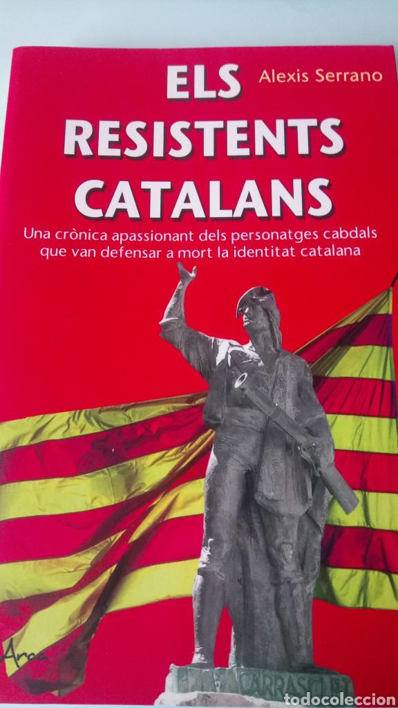 LIBRO ELS RESISTENTS CATALANS. ALEXIS SERRANO. EDITORIAL L'ARCA. AÑO 2015. (Libros Nuevos - Historia - Historia por países)