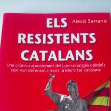Libros: LIBRO ELS RESISTENTS CATALANS. ALEXIS SERRANO. EDITORIAL L'ARCA. AÑO 2015.. Lote 199263081