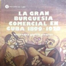 Libros: LA GRAN BURGUESÍA COMERCIAL EN CUBA 1899-1920. ALEJANDRO GARCÍA ALVAREZ. LA HABANA. 1990. NUEVO. Lote 202830945