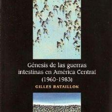 Libros: BATAILLON, GILLES - GÉNESIS DE LAS GUERRAS INTESTINAS EN AMÉRICA CENTRAL (1960-1983). Lote 204713413
