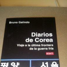 Libros: LIBRO DIARIOS DE COREA. BRUNO GALINDO. EDITORIAL DEBATE. AÑO 2007.. Lote 208997372