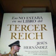 Livres: LIBRO ESO NO ESTABA EN MI LIBRO DEL III REICH. J. HERNÁNDEZ. EDITORIAL ALMUZARA. AÑO 2019.. Lote 211948092