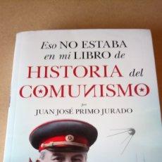 Livres: LIBRO ESO NO ESTABA EN MI LIBRO DE HISTORIA DEL COMUNISMO. J. PRIMO. EDITORIAL ALMUZARA. AÑO 2020.. Lote 214601130