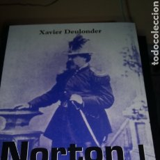Libros: LIBRO NORTON I EMPERADOR DE EEUU. XAVIER DEULONDER. EDITORIAL LA TEMPESTAD. AÑO 2005.. Lote 214911371