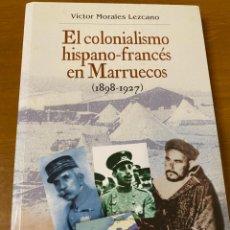 Livres: VÍCTOR MORALES LEZCANO. EL COLONIALISMO HISPANO-FRANCÉS EN MARRUECOS (1898-1927). Lote 220376691