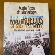 Libros: MARÍA ROSA DE MADARIAGA. MARRUECOS, ESE GRAN DESCONOCIDO: BREVE HISTORIA DEL PROTECTORADO ESPAÑOL. Lote 220377040