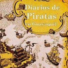 Libros: DIARIOS DE PIRATAS EN GUAYAQUIL. JORGE JOSSE MONCAYO. Lote 220694636