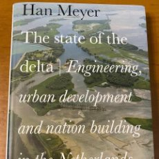Libros: HAN MEYER. THE STATE OF THE DELTA: ENGINEERING, URBAN DEVELOPMENT AND NATION BUILDING IN THE.... Lote 222714266