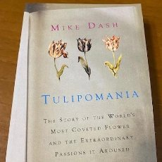 Libros: MIKE DASH. TULIPOMANIA: THE STORY OF THE WORLD'S MOST COVETED FLOWER AND THE EXTRAORDINARY PASSIONS. Lote 222714992
