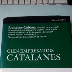 Libros: LIBRO CIEN EMPRESARIOS CATALANES. F. CABANA, DIRECTOR. EDITORIAL LID. AÑO 2006.. Lote 224416435