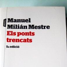 Libros: LIBRO ELS PONTS TRENCATS. MANUEL MILIÁN MESTRE. EDITORIAL PORTIC. AÑO 2016.. Lote 228536665
