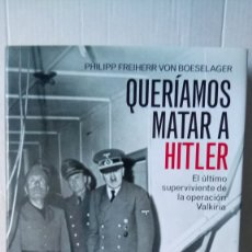 Libros: LIBRO QUERÍAMOS MATAR A HITLER. P. FREIHERR VON BOESELAGER. EDITORIAL ARIEL. AÑO 2008.. Lote 235882285