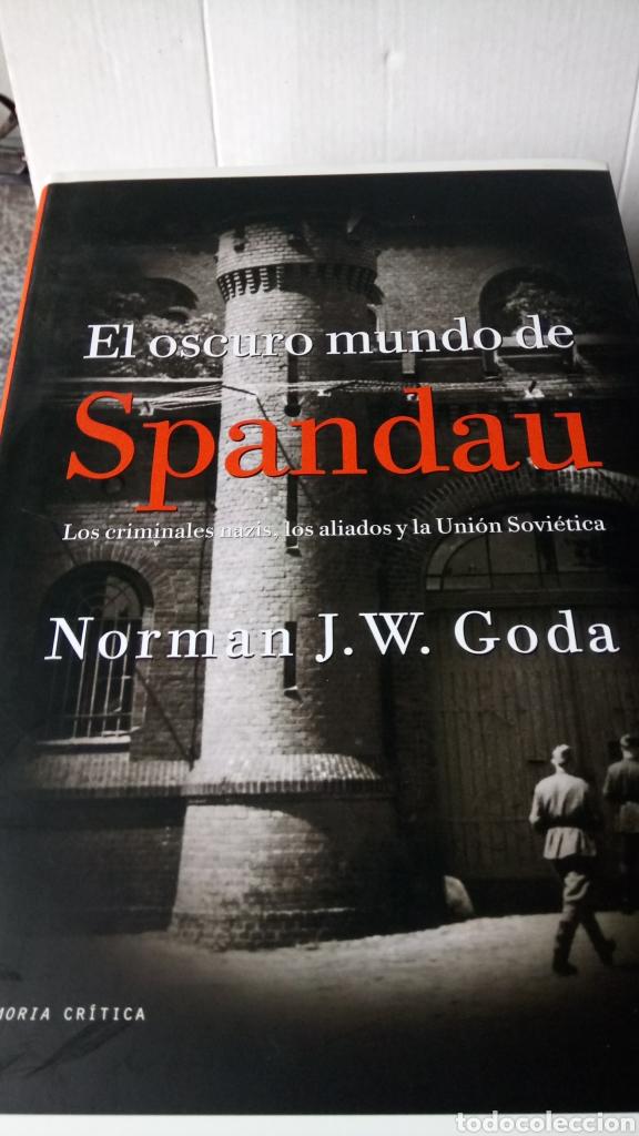 LIBRO EL OSCURO MUNDO DE SPANDAU. NORMAN J. W. GODA. EDITORIAL CRÍTICA. AÑO 2007. (Libros Nuevos - Historia - Historia por países)