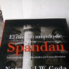 Libros: LIBRO EL OSCURO MUNDO DE SPANDAU. NORMAN J. W. GODA. EDITORIAL CRÍTICA. AÑO 2007.. Lote 238000370
