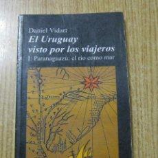 Libros: EL URUGUAY VISTO POR LOS VIAJEROS. DANIEL VIDART. Lote 240263540