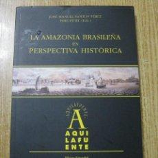 Libros: LA AMAZONIA BRASILEÑA EN PERSPECTIVA HISTORICA, JOSE MANUEL SANTOS PÉREZ Y PERE PETIT. Lote 241972365