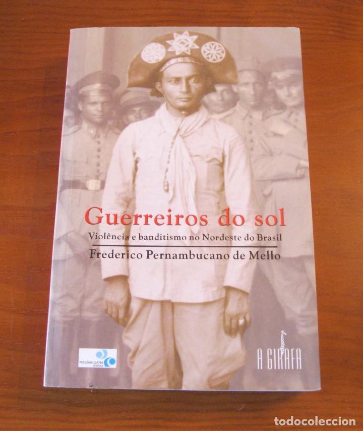 GUERREIROS DO SOL. FEDERICO PERNAMBUCADO DE MELLO (Libros Nuevos - Historia - Historia por países)