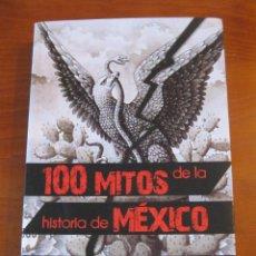 Libros: 100 MITOS DE LA HISTORIA DE MÉXICO. FRANCISCO MARTÍN MORENO. Lote 243014470