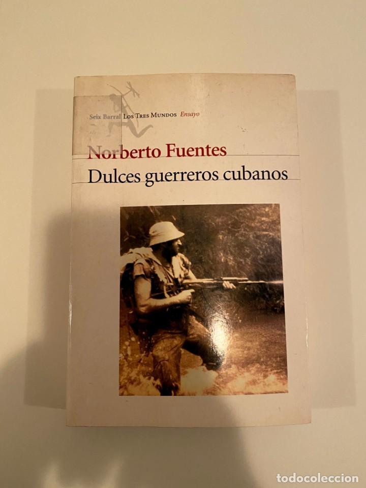 """""""DULCES GUERREROS CUBANOS"""" - NORBERTO FUENTES (Libros Nuevos - Historia - Historia por países)"""