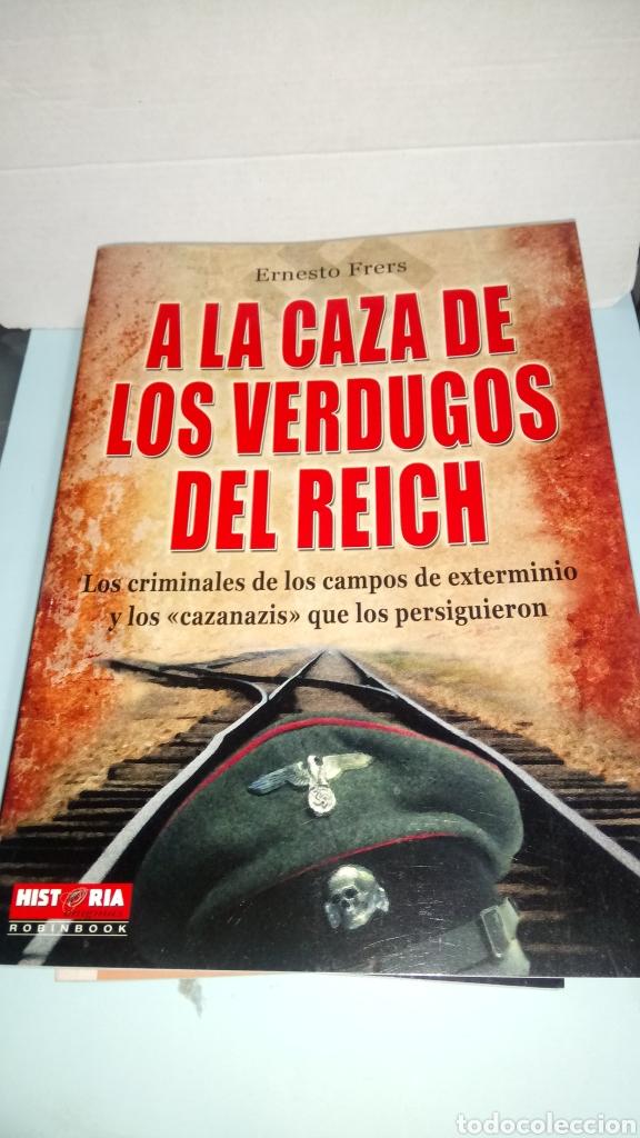 LIBRO A LA CAZA DE LOS VERDUGOS DEL REICH. ERNESTO FRERS. EDITORIAL ROBINBOOK. AÑO 2010. (Libros Nuevos - Historia - Historia por países)