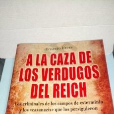 Libros: LIBRO A LA CAZA DE LOS VERDUGOS DEL REICH. ERNESTO FRERS. EDITORIAL ROBINBOOK. AÑO 2010.. Lote 245348790