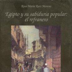 Libros: EGIPTO Y SU SABIDURÍA POPULAR: EL REFRANERO. ROSA MARÍA RUIZ MORENO. Lote 246725745