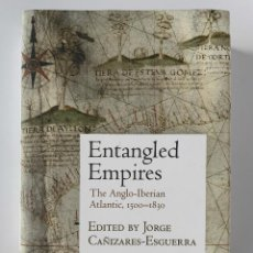 Libros: JORGE CAÑIZARES ESGUERRA, ENTANGLED EMPIRES: THE ANGLO-IBERIAN ATLANTIC, 1500-1830 (2018). Lote 246784320