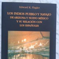 Libros: LOS INDIOS PUEBLO Y NAVAJO DE ARIZONA Y NUEVO MEXICO Y SU RELACION CON LOS ESPAÑOLES - E. K. FLAGLER. Lote 248202245